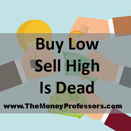 Buy Low Sell High Is Dead