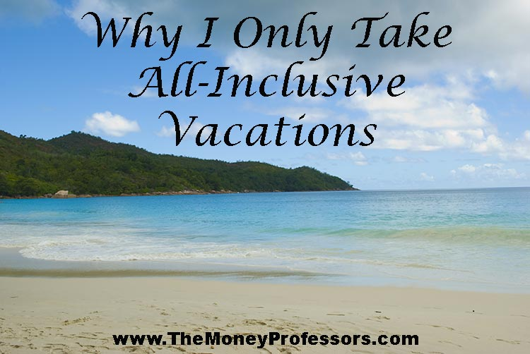 Why-I-Only-Take-All-Inclusive-Vacations