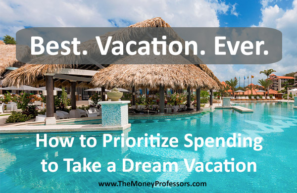 Best. Vacation. Ever. How to Prioritize Spending to Take a Dream Vacation